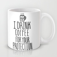 I Drink Coffee for Your Protection Mug by LookHUMAN