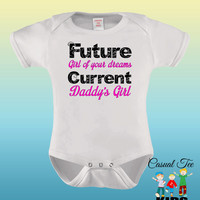 Future Girl of Your Dreams Current Daddy's Girl Baby Bodysuit or Toddler Tee