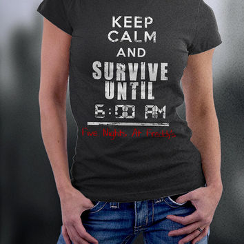 Keep Calm And Survive Untill 6 A.m. T Shirt, Five Nights Freddy's Tshirt, Video Game T Shirt, Birthday Gift