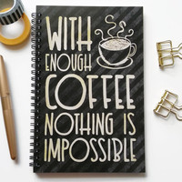 Writing journal, spiral notebook, bullet journal, diary, sketchbook, blank lined grid - With enough coffee nothing is impossible