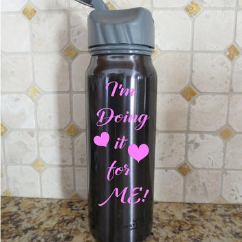I'm Doing it for ME! Water Bottle Fitness Exercise Health vinyl decals sticker auto vehicle decal custom