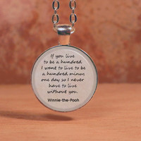 "Winnie the Pooh ""If you live to be a hundred...."" Text  Pendant Necklace Inspiration Jewelry"