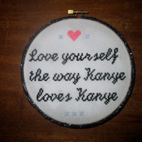 """Love Yourself The Way Kanye Loves Kanye inspirational 6"""" cross stitch glitter hoop"""