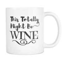 This Totally Might Be Wine Vodka Rum Tequila Coffee Mug