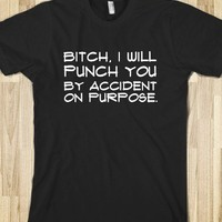 bitch i will punch you by accident on purpose - glamfoxx.com