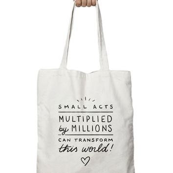 Small Acts Multiplied By Millions Can Transform This World - Tote Bag