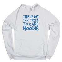 This is my too tired to care hoodie