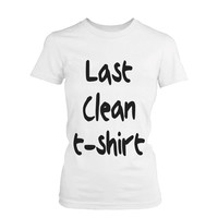 Women's Funny Graphic Tee - Last Clean Shirt White Cotton T-shirt