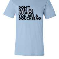 Don't hate me because you're a douchebag