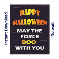 Happy Halloween, BOO, May the force, Star Wars Greeting, May the force boo with you party decor printable, last minute printable, trick or