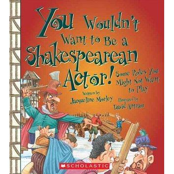You Wouldn't Want to Be a Shakespearean Actor!: Some Roles You Might Not Want to Play (You Wouldn't Want to...)