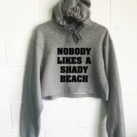 Nobody Likes A Shady Beach Cropped Hoodie