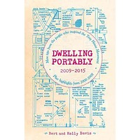 Dwelling Portably 2009-2015: More Tips from the People Who Inspired the Tiny House Movement, Plus Highlights from 2000-2008: Dwelling Portably 2009-2015: More Tips from the People Who Inspired the Tiny House Movement, Plus Highlights from 2000-2008 (Diy)