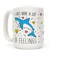 I JUST HAVE A LOT OF FEELINGS - SHARK MUG