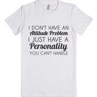 I Don't Have An Attitude Problem-Female White T-Shirt