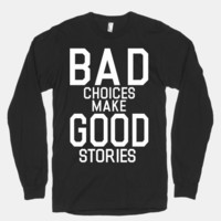 Bad CHoices Make Good Stories (Long Sleeve)