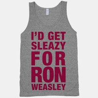 I'd Get Sleazy For Ron Weasely