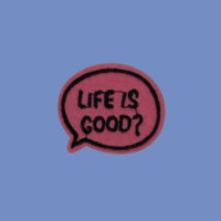 Life is Good?? Patch
