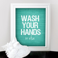 Wash Your Hands Or Else - Funny Humor Art Print - Customizable Color  - 8x10 Poster