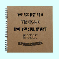 You Are At A Bridge That You Stll Haven't Built - Book, Large Journal, Personalized Book, Personalized Journal, Scrapbook, Smashbook