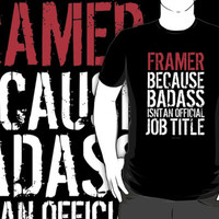 'Framer Because Badass Isn't an Official Job Title' Tshirt