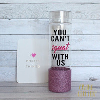 You Can't Squat With Us // Glitter Dipped Water Bottle