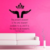 Wall Decals Quote Vinyl Stickers the Present Moment Is the Only Moment Available to Us and It Is the Door to All Moments Lotus Decal Hands Art Mural Yoga Studio Interior Design Bedroom Decor KT143