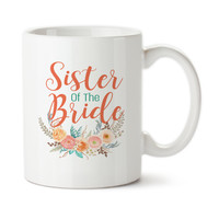 Sister Of The Bride, Wedding Party Gift, Gift For Bridal Party, Ceramic Mug, Coffee Cup, 15oz, Floral Art, Custom Cup, Typography,