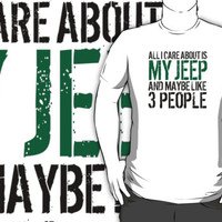 Funny 'All I care about is my Jeep and like maybe 3 people' T-shirt