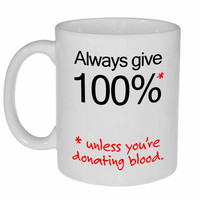 Always Give 100 % Coffee or Tea Mug