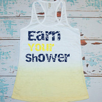 Gym tank top. EARN YOUR SHOWER. Cross training shirts. workout clothes. exercise burnout tank top. racerback shirt. fitness clothing.