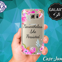 Nevertheless She Persistent Quote Floral Roses Cute Transparent Case Clear Rubber for Samsung Galaxy S6 Galaxy S6 Edge Galaxy S7 and S7 Edge