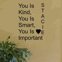THE HELP Movie Quote. PERSONALIZED You Is Kind, You Is Smart, You Is Important vinyl wall art phrase word saying vinyl sticker decal 14