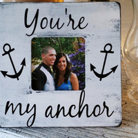 "Wedding Pictures Photos, Wedding Signs, Anchor theme, Nautical wedding, Beach Wedding decor, anchors boating ""You're my anchor"" frame"