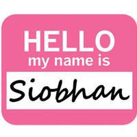 Siobhan Hello My Name Is Mouse Pad