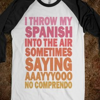 I THROW MY SPANISH IN THE AIR