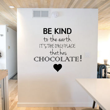 Wall Decal - Be Kind To The Earth It's The Only Place That Has Chocolate - Wall Art - Home Decor - Chocolate - Food Decal - Wall Decor