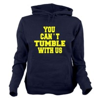 Can;t Tumble With Us Hooded Sweatshirt
