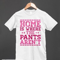 Home Is Where The Pants Aren't (Pink)-Unisex White T-Shirt