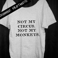 Not my circus, not my monkeys.  Tshirt,  Off The Shoulder, Over sized,  loose fitting, graphic tee, old Polish proverb