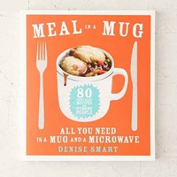 Meal In A Mug: 80 Fast, Easy Recipes For Hungry People-All You Need Is A Mug And A Microwave By Denise Smart