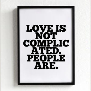 Love is not complicated people are quote poster print, typography, home decor, motto, digital, A3, A4, inspirational, words, graphic design