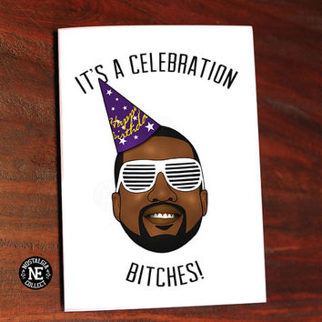 It's a Celebration B**ches!  Kanye West Inspired Card -  5 X 7 Inch Birthday Card!