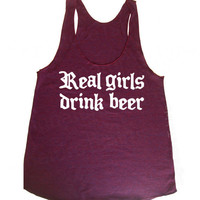 Real Girls Drink Beer Racerback Tank Tri-Blend Womens American Apparel S, M, L