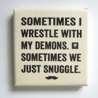 Sometimes I Wrestle With My Demons Sometimes We Just Snuggle Art Print