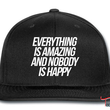 Everything Is Amazing And Nobody Is Happy Snapback