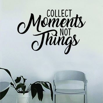 Collect Moments Not Things v3 Decal Quote Home Room Decor Art Vinyl Sticker Inspirational School Adventure Teen Travel Wanderlust Family
