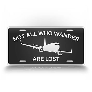 Not All Who Wander Are Lost Airliner Pilot License Plate
