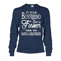 Farmer- if your boyfriend isnt a farmer then you have a girlfriend -Unisex Long Sleeve - SSID2016