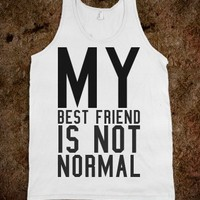 BEST FRIEND NOT NORMAL TANK TOP TEE T SHIRT